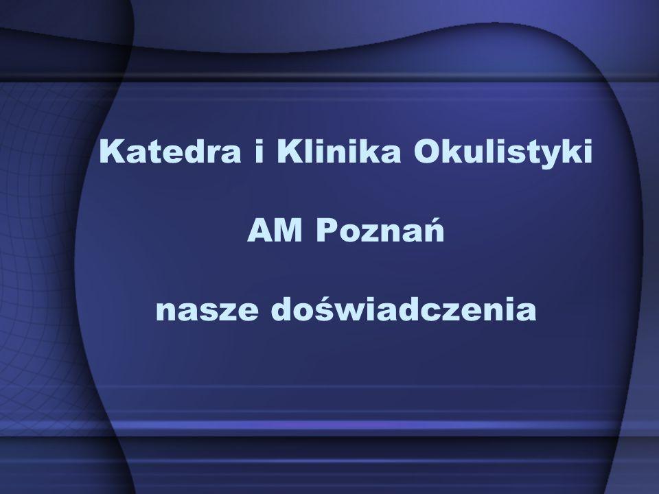 Katedra i Klinika Okulistyki AM Poznań nasze doświadczenia