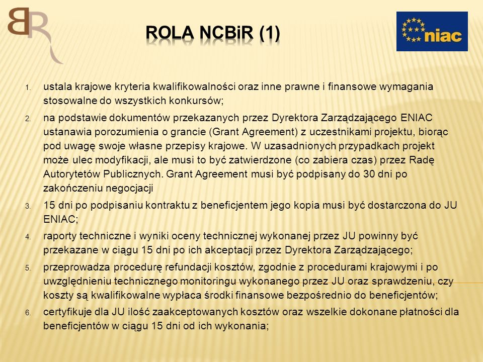 Rola Ncbir (1) ustala krajowe kryteria kwalifikowalności oraz inne prawne i finansowe wymagania stosowalne do wszystkich konkursów;