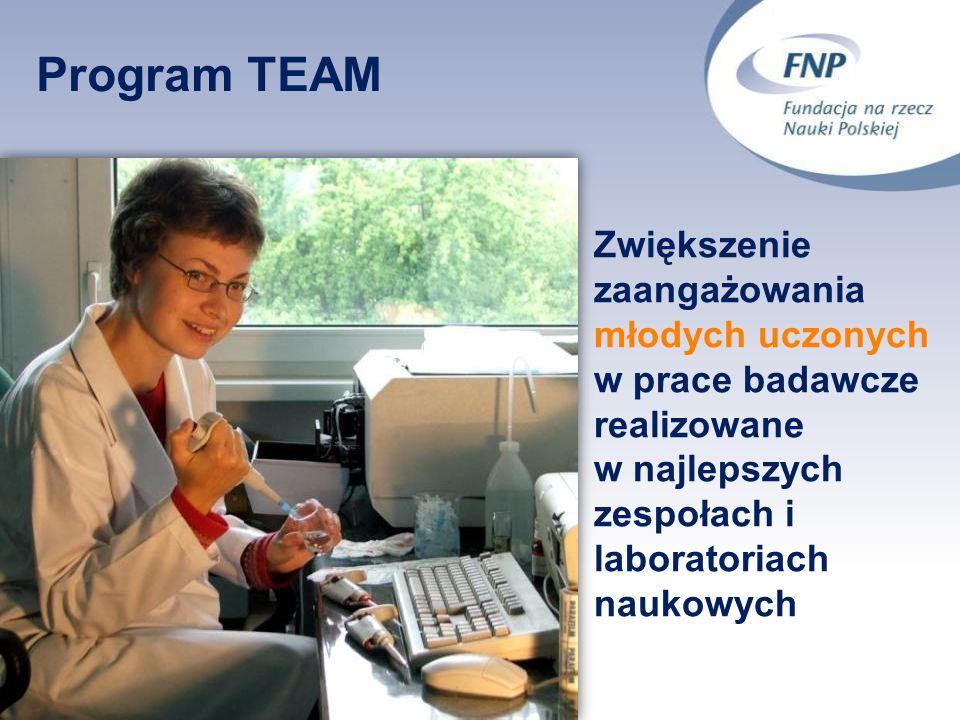 Program TEAM Zwiększenie zaangażowania młodych uczonych w prace badawcze realizowane w najlepszych zespołach i laboratoriach naukowych.