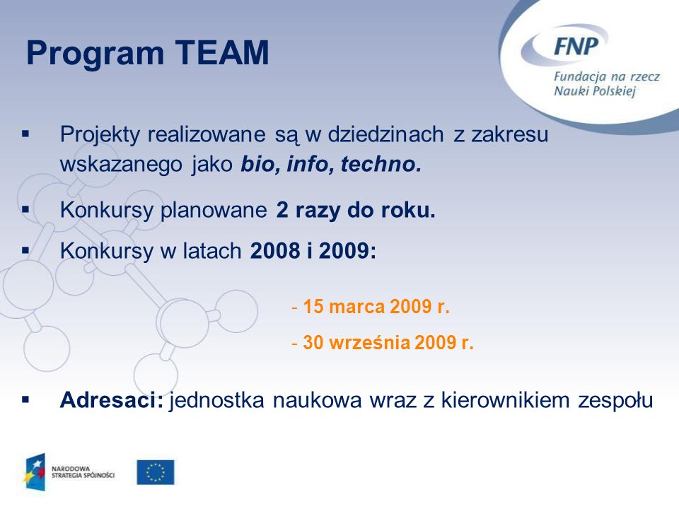 Program TEAM Projekty realizowane są w dziedzinach z zakresu wskazanego jako bio, info, techno. Konkursy planowane 2 razy do roku.