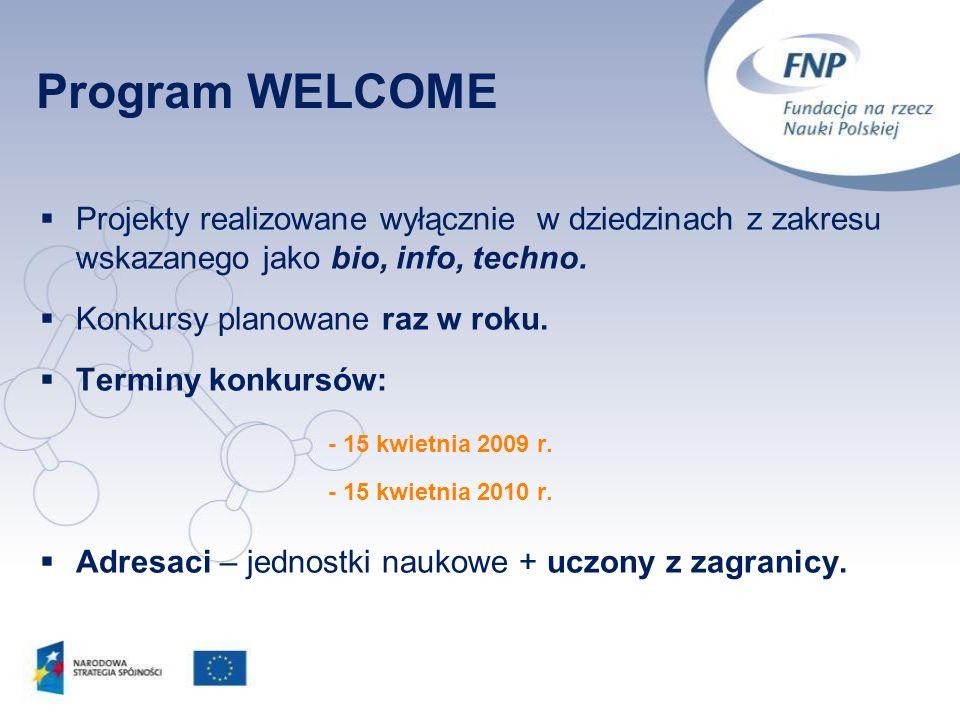 Program WELCOME Projekty realizowane wyłącznie w dziedzinach z zakresu wskazanego jako bio, info, techno.
