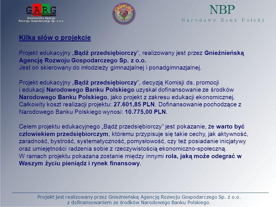 """Kilka słów o projekcie Projekt edukacyjny """"Bądź przedsiębiorczy , realizowany jest przez Gnieźnieńską Agencję Rozwoju Gospodarczego Sp. z o.o."""
