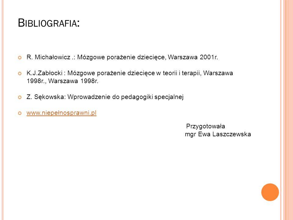 Bibliografia: R. Michałowicz .: Mózgowe porażenie dziecięce, Warszawa 2001r.