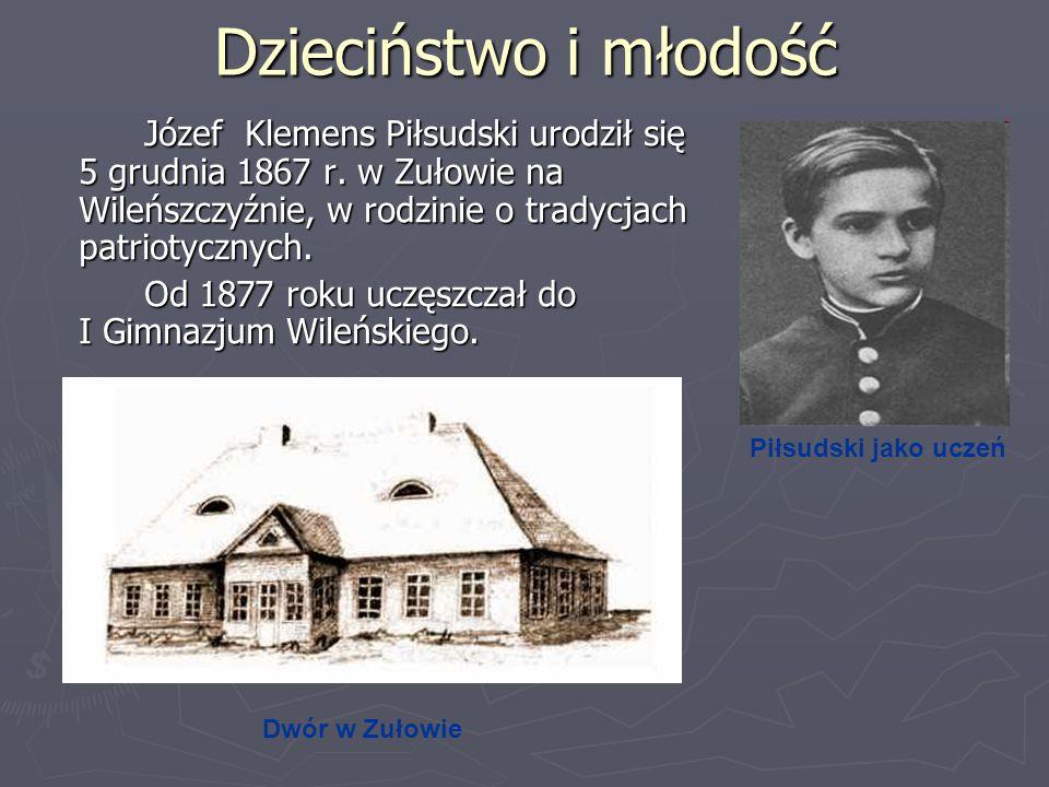 Dzieciństwo i młodość Józef Klemens Piłsudski urodził się 5 grudnia 1867 r. w Zułowie na Wileńszczyźnie, w rodzinie o tradycjach patriotycznych.