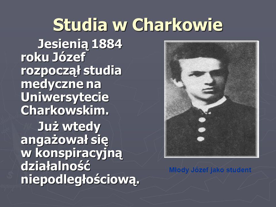 Studia w Charkowie Jesienią 1884 roku Józef rozpoczął studia medyczne na Uniwersytecie Charkowskim.