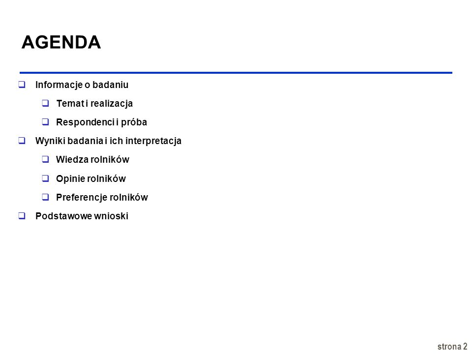 AGENDA Informacje o badaniu Temat i realizacja Respondenci i próba