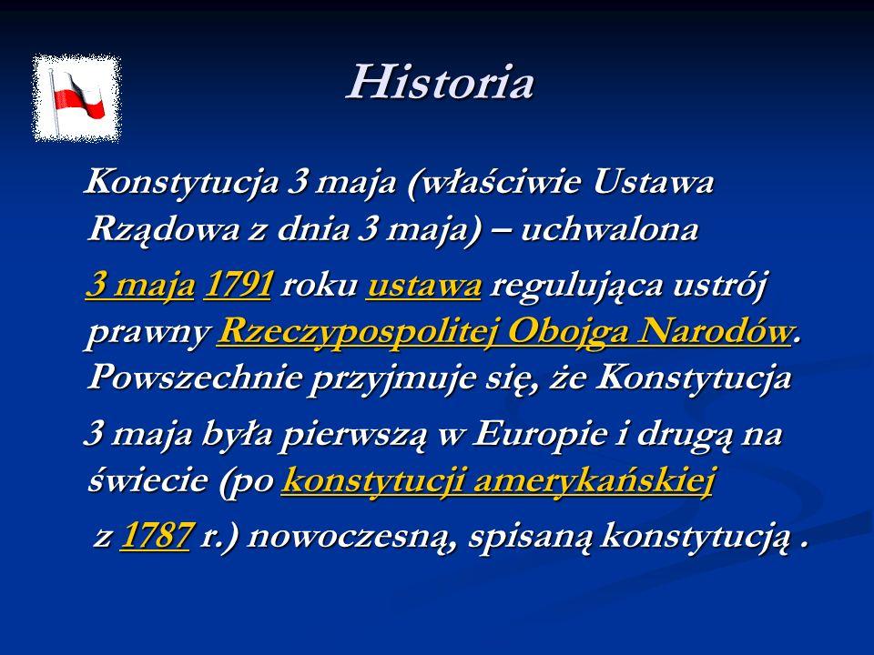 Historia Konstytucja 3 maja (właściwie Ustawa Rządowa z dnia 3 maja) – uchwalona.