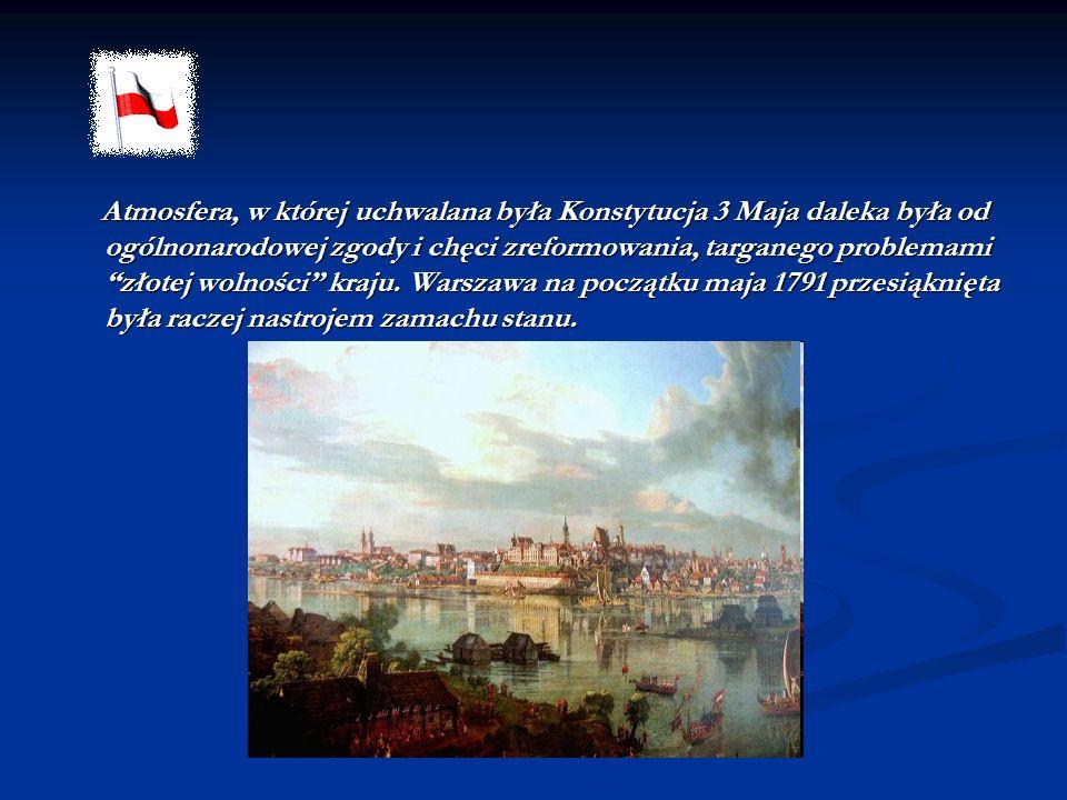 Atmosfera, w której uchwalana była Konstytucja 3 Maja daleka była od ogólnonarodowej zgody i chęci zreformowania, targanego problemami złotej wolności kraju.