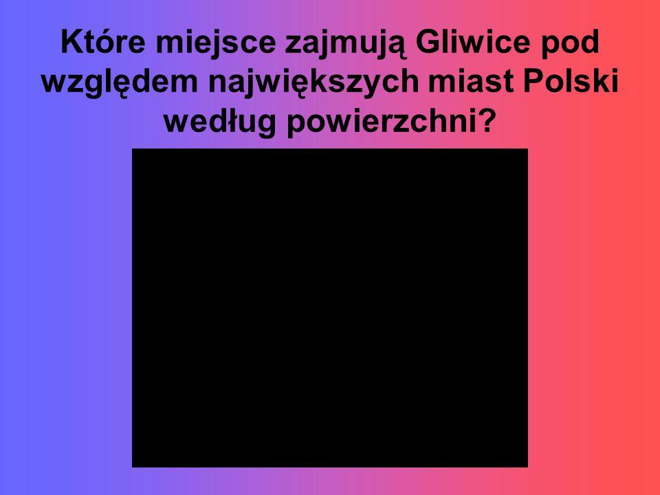 Które miejsce zajmują Gliwice pod względem największych miast Polski według powierzchni