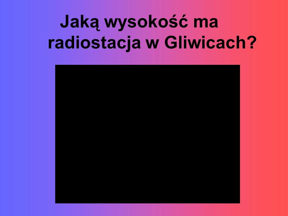 Jaką wysokość ma radiostacja w Gliwicach