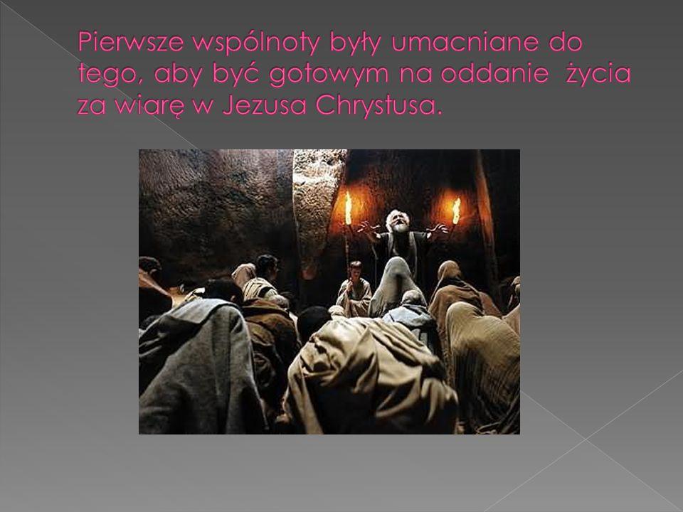 Pierwsze wspólnoty były umacniane do tego, aby być gotowym na oddanie życia za wiarę w Jezusa Chrystusa.