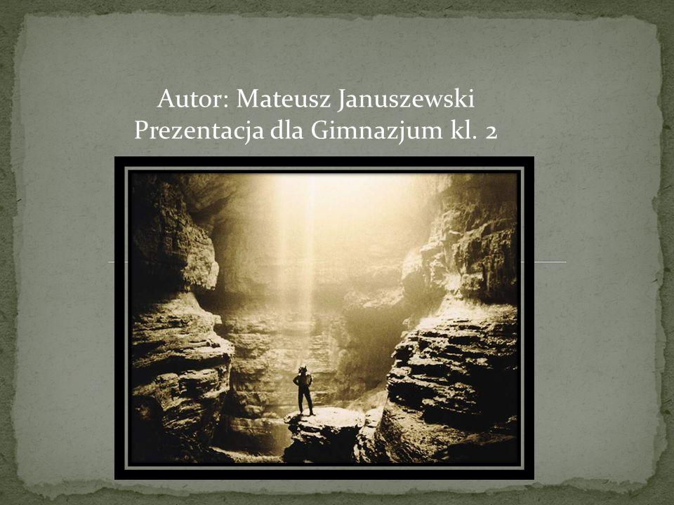 Autor: Mateusz Januszewski Prezentacja dla Gimnazjum kl. 2