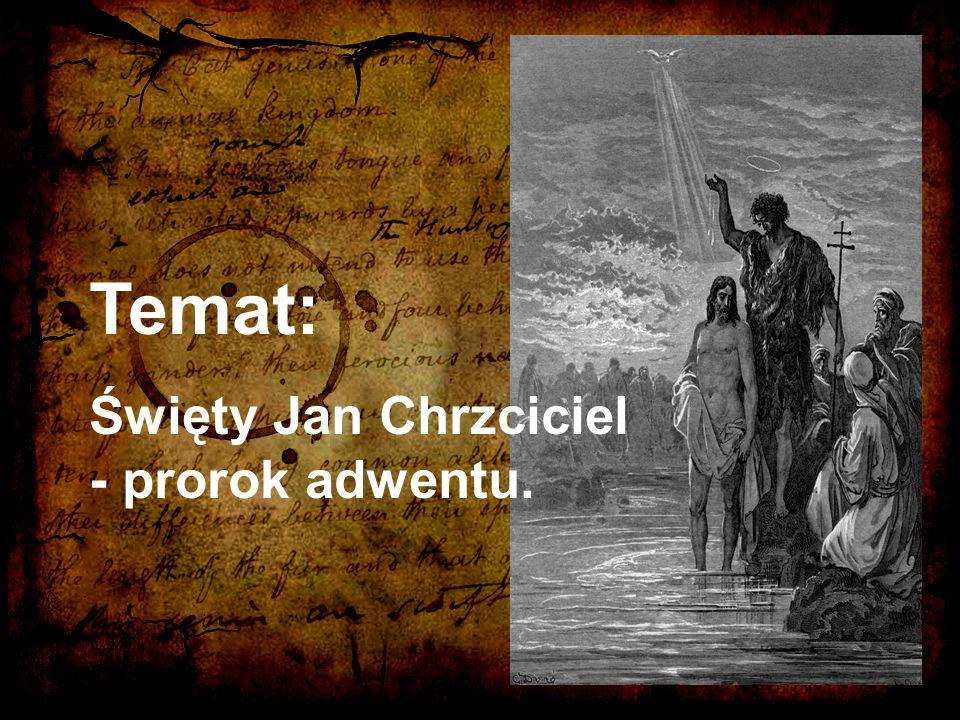 Temat: Święty Jan Chrzciciel - prorok adwentu.