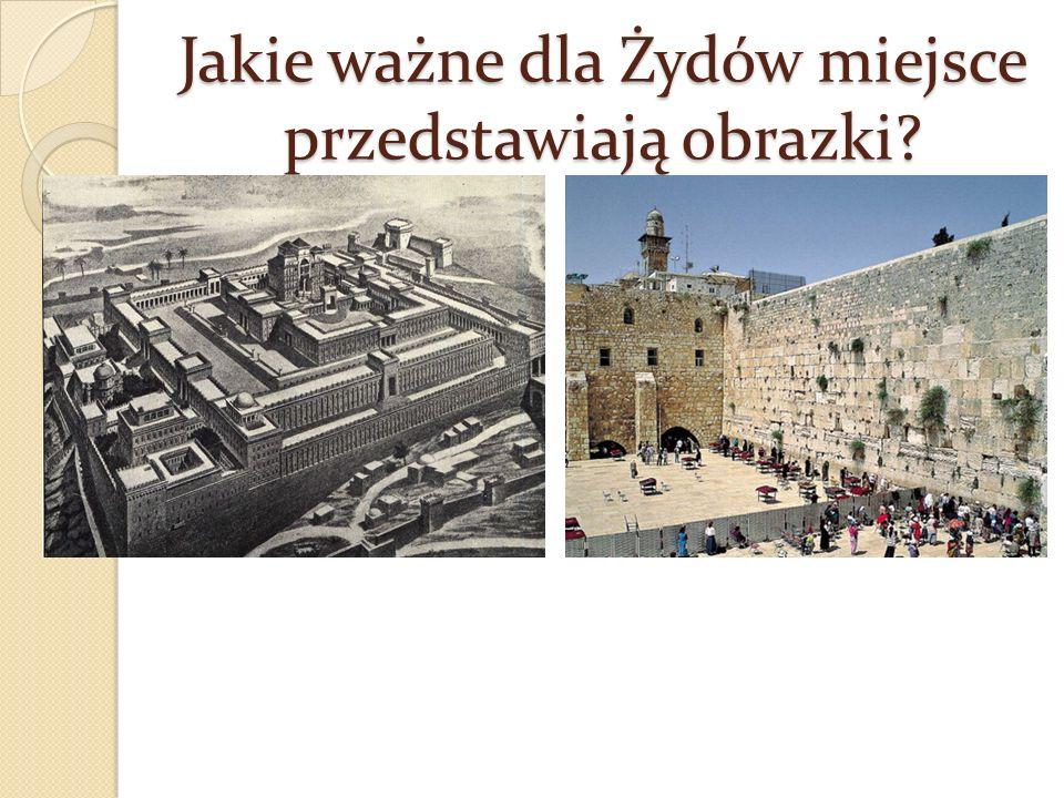 Jakie ważne dla Żydów miejsce przedstawiają obrazki