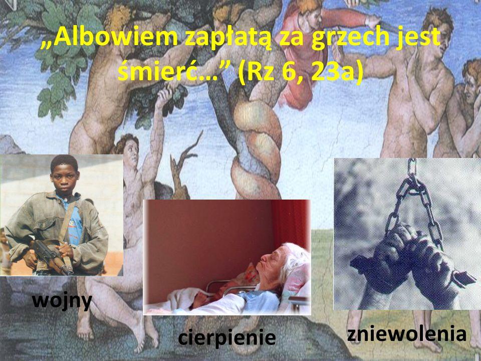 """""""Albowiem zapłatą za grzech jest śmierć… (Rz 6, 23a)"""