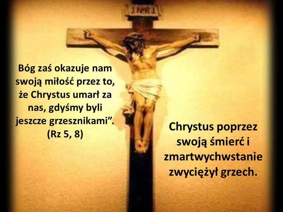 Chrystus poprzez swoją śmierć i zmartwychwstanie zwyciężył grzech.