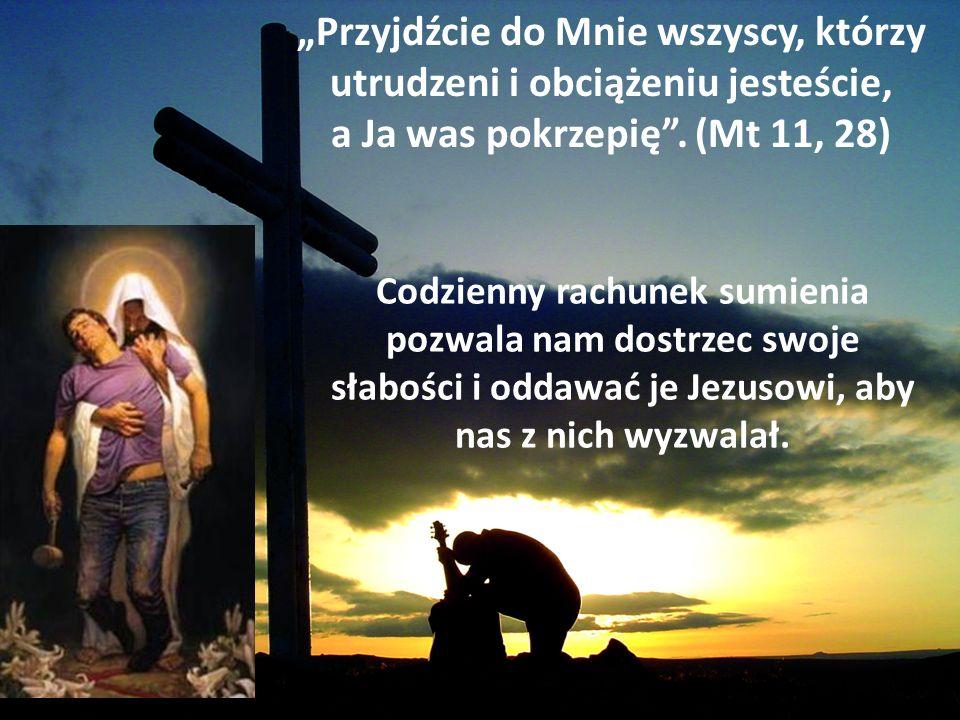 """""""Przyjdźcie do Mnie wszyscy, którzy utrudzeni i obciążeniu jesteście, a Ja was pokrzepię . (Mt 11, 28)"""