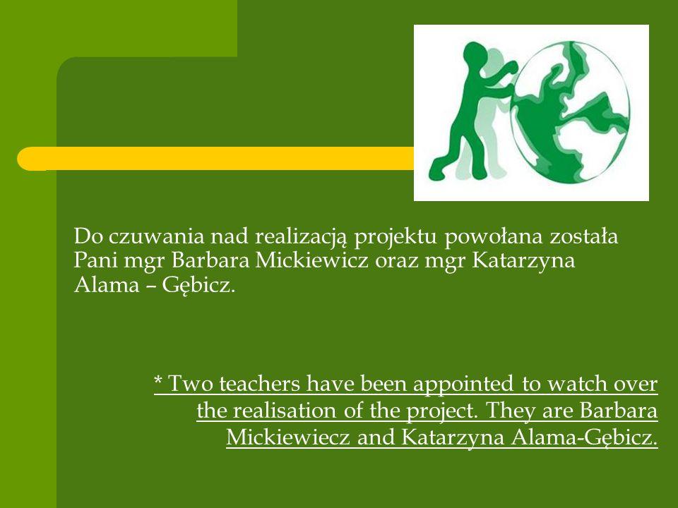 Do czuwania nad realizacją projektu powołana została Pani mgr Barbara Mickiewicz oraz mgr Katarzyna Alama – Gębicz.