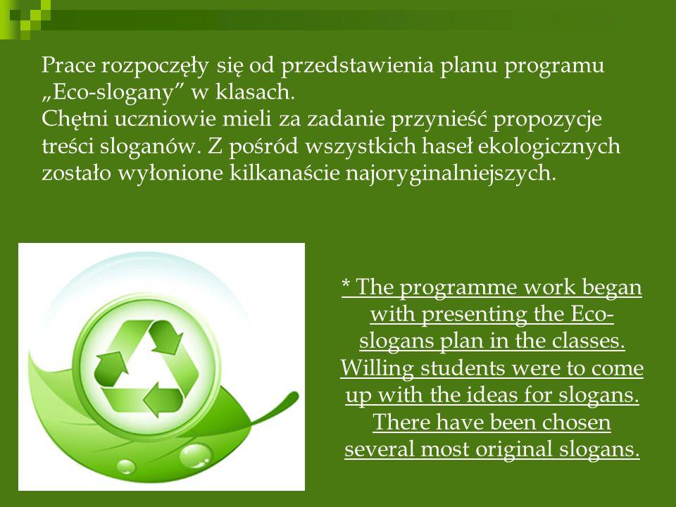 """Prace rozpoczęły się od przedstawienia planu programu """"Eco-slogany w klasach. Chętni uczniowie mieli za zadanie przynieść propozycje treści sloganów. Z pośród wszystkich haseł ekologicznych zostało wyłonione kilkanaście najoryginalniejszych."""