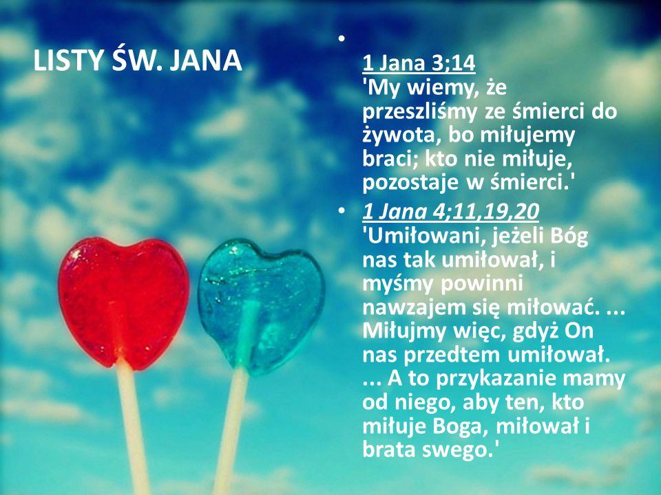 1 Jana 3;14 My wiemy, że przeszliśmy ze śmierci do żywota, bo miłujemy braci; kto nie miłuje, pozostaje w śmierci.