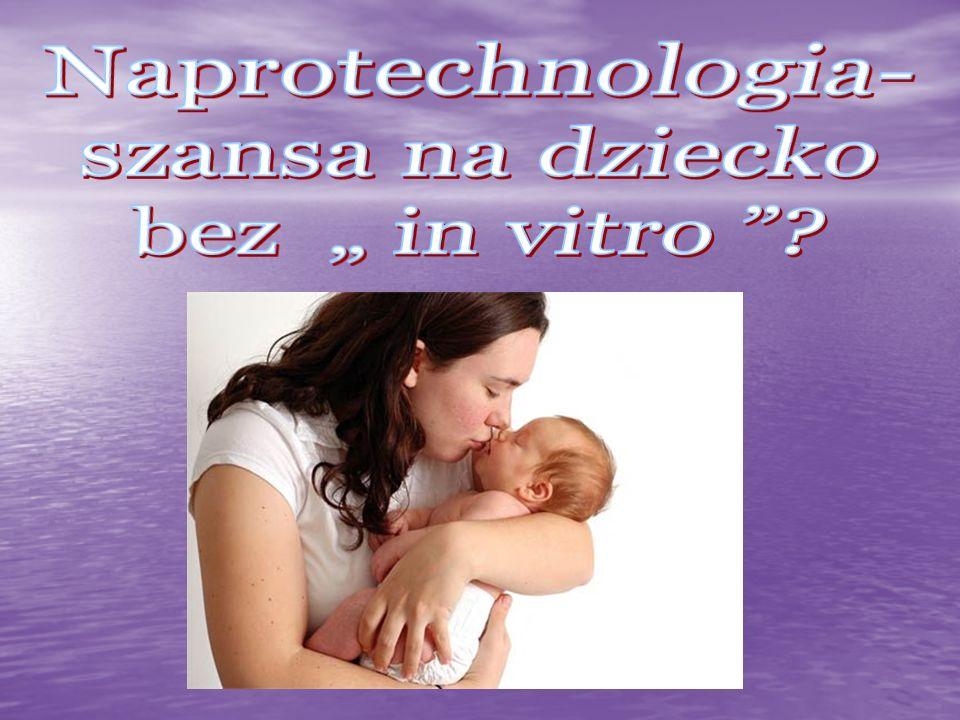 """Naprotechnologia- szansa na dziecko bez """" in vitro"""