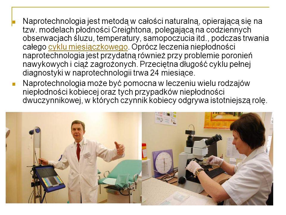 Naprotechnologia jest metodą w całości naturalną, opierającą się na tzw. modelach płodności Creightona, polegającą na codziennych obserwacjach śluzu, temperatury, samopoczucia itd., podczas trwania całego cyklu miesiączkowego. Oprócz leczenia niepłodności naprotechnologia jest przydatną również przy problemie poronień nawykowych i ciąż zagrożonych. Przeciętna długość cyklu pełnej diagnostyki w naprotechnologii trwa 24 miesiące.