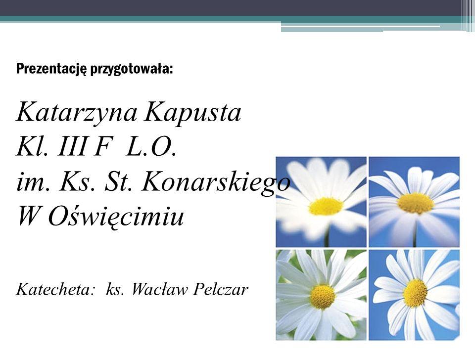 Katarzyna Kapusta Kl. III F L.O. im. Ks. St. Konarskiego W Oświęcimiu