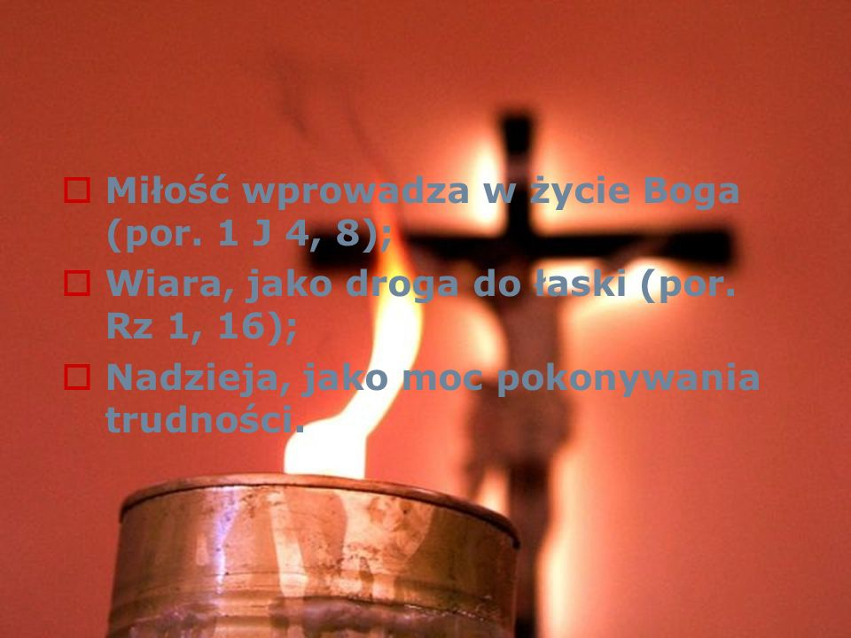 Miłość wprowadza w życie Boga (por. 1 J 4, 8);