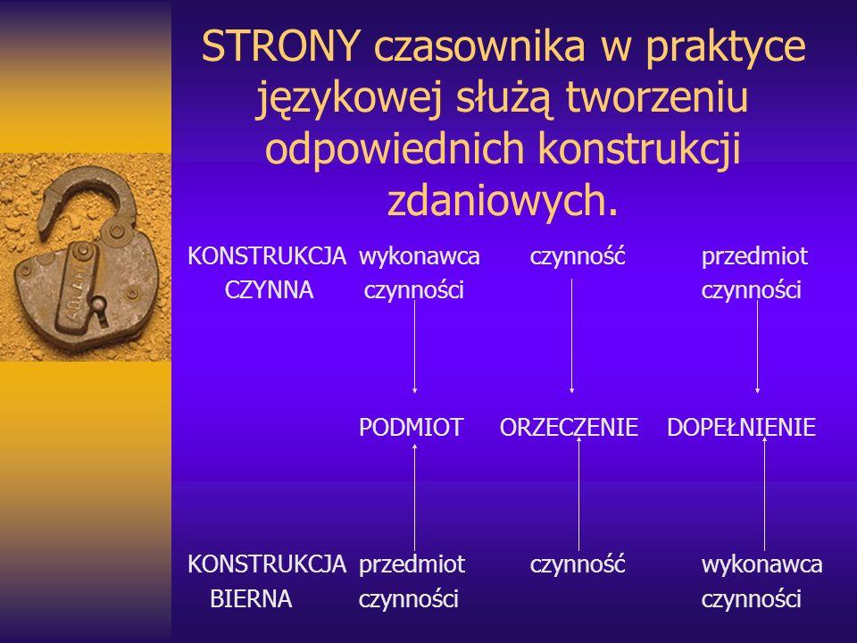 STRONY czasownika w praktyce językowej służą tworzeniu odpowiednich konstrukcji zdaniowych.