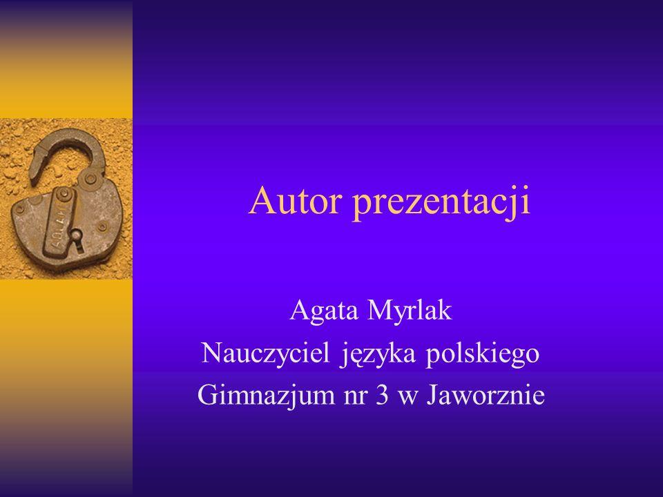 Agata Myrlak Nauczyciel języka polskiego Gimnazjum nr 3 w Jaworznie