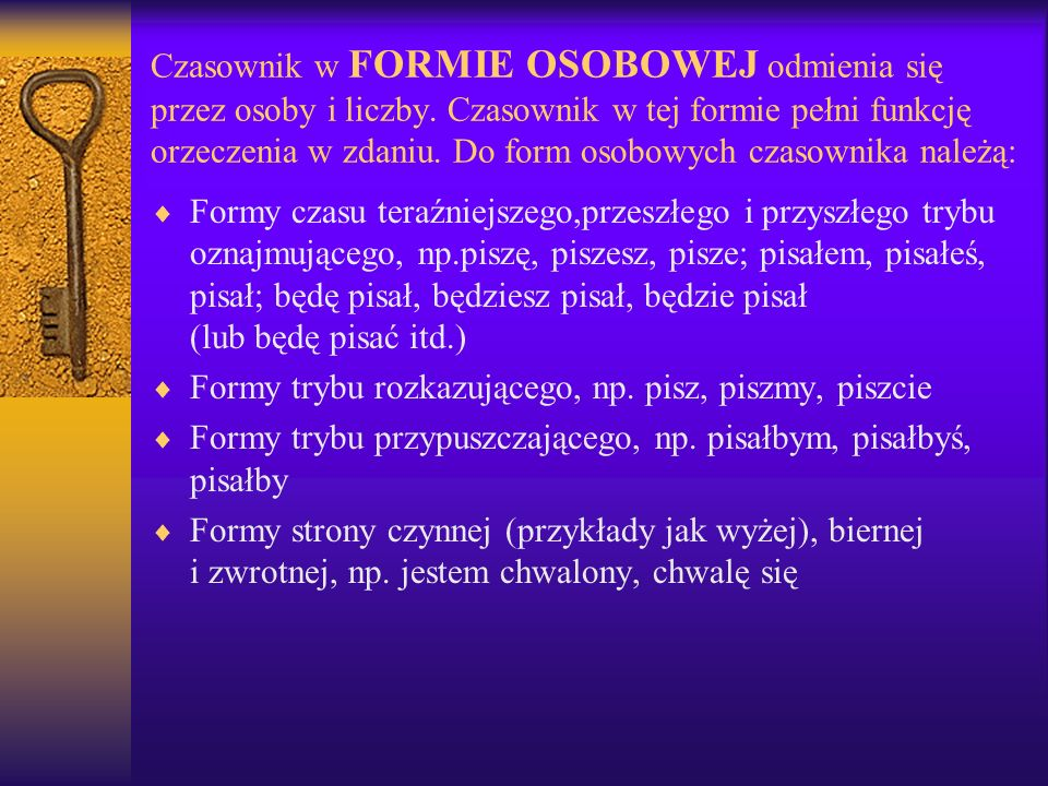 Czasownik w FORMIE OSOBOWEJ odmienia się przez osoby i liczby
