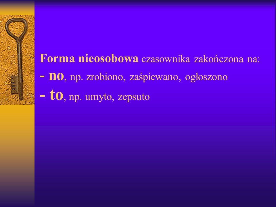 Forma nieosobowa czasownika zakończona na: - no, np