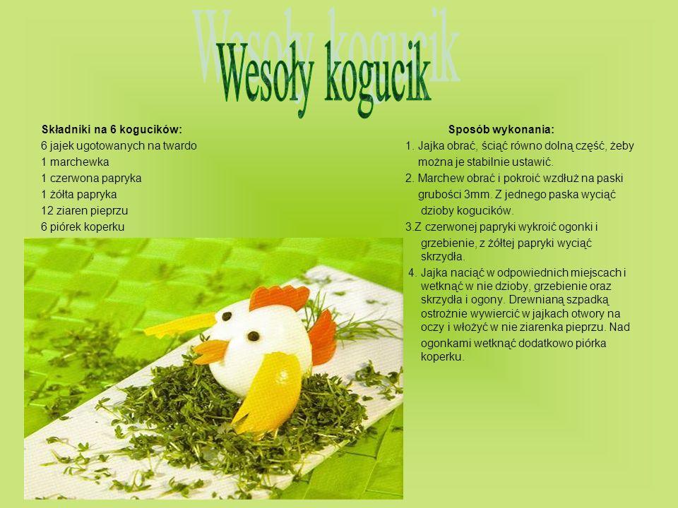 Wesoły kogucik Składniki na 6 kogucików: Sposób wykonania: