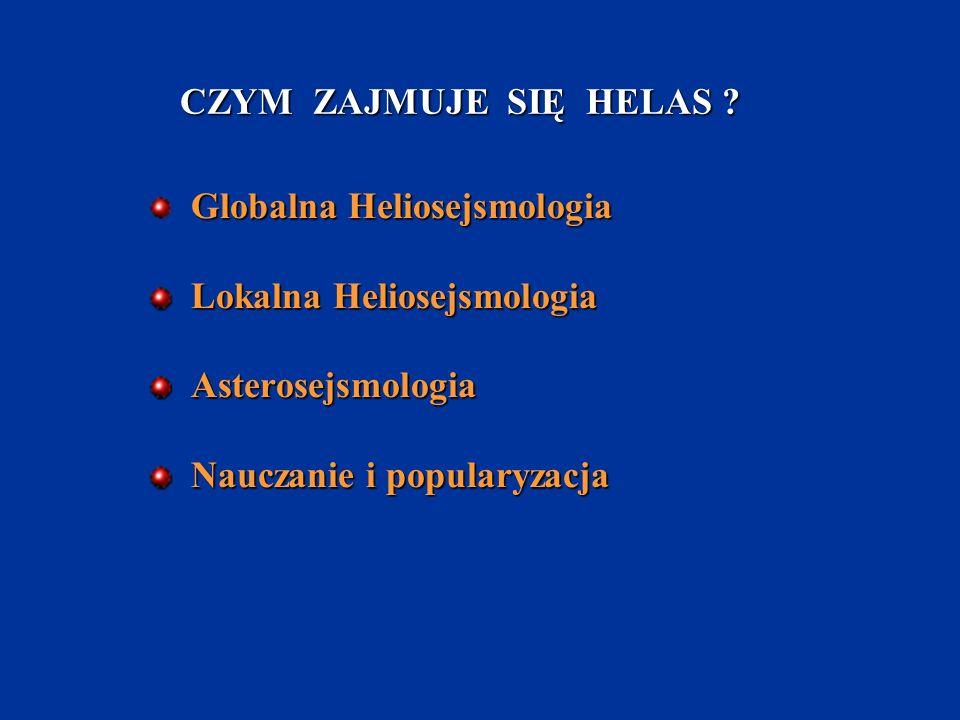 CZYM ZAJMUJE SIĘ HELAS Globalna Heliosejsmologia. Lokalna Heliosejsmologia. Asterosejsmologia.