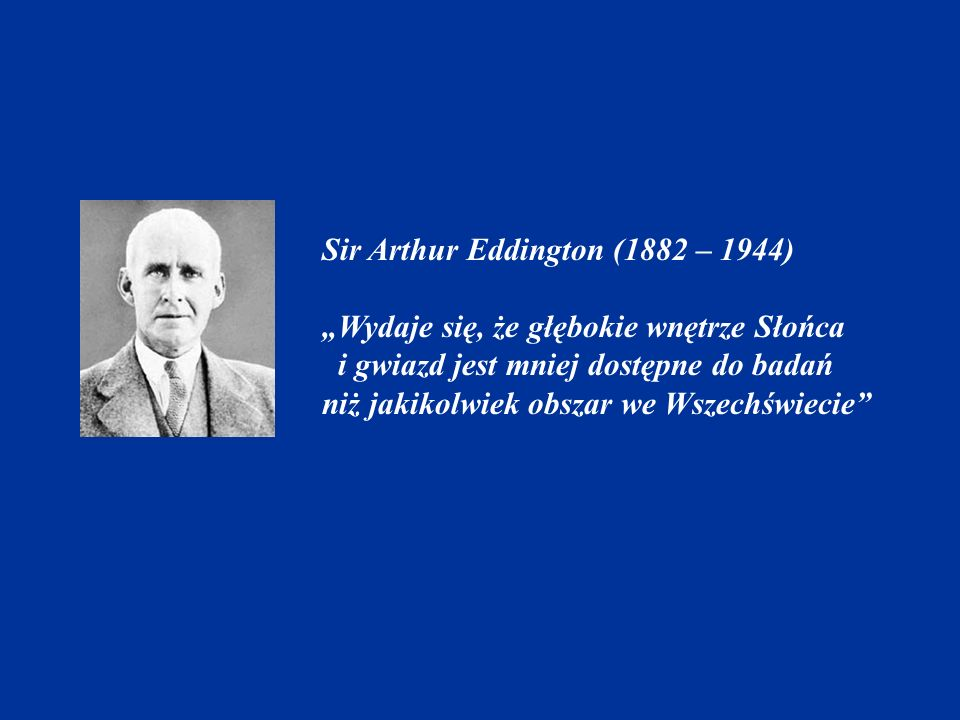 Sir Arthur Eddington (1882 – 1944)