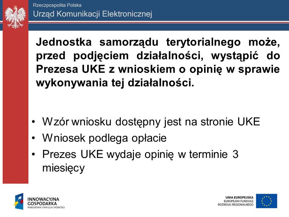 Jednostka samorządu terytorialnego może, przed podjęciem działalności, wystąpić do Prezesa UKE z wnioskiem o opinię w sprawie wykonywania tej działalności.
