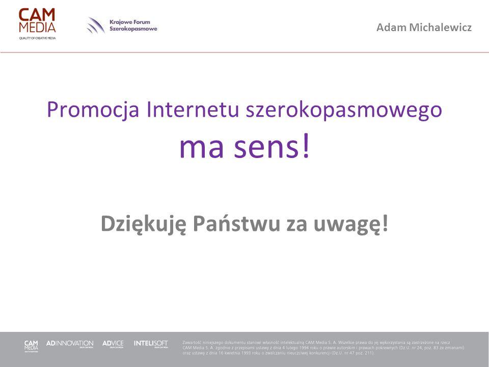 Promocja Internetu szerokopasmowego ma sens! Dziękuję Państwu za uwagę!