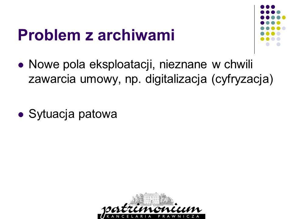 Problem z archiwami Nowe pola eksploatacji, nieznane w chwili zawarcia umowy, np. digitalizacja (cyfryzacja)
