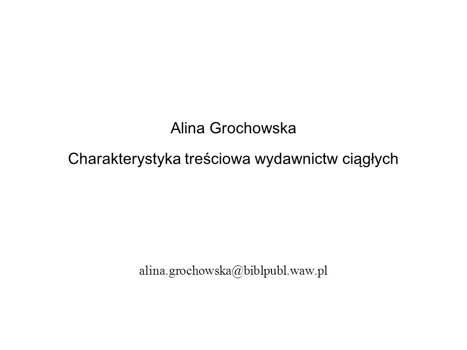 Alina Grochowska Charakterystyka treściowa wydawnictw ciągłych