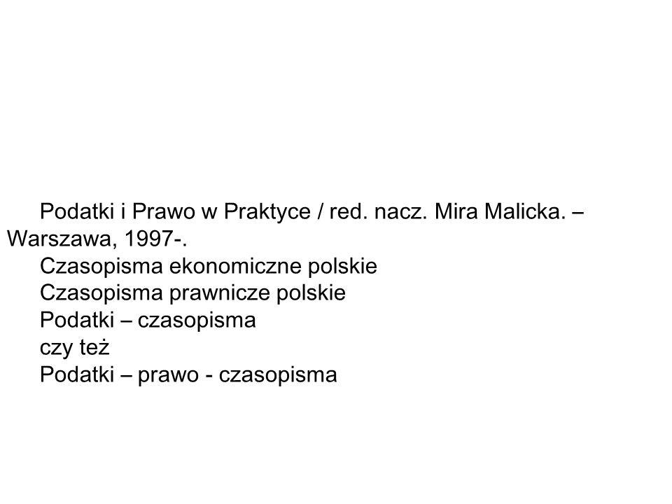 Podatki i Prawo w Praktyce / red. nacz. Mira Malicka. – Warszawa, 1997-.