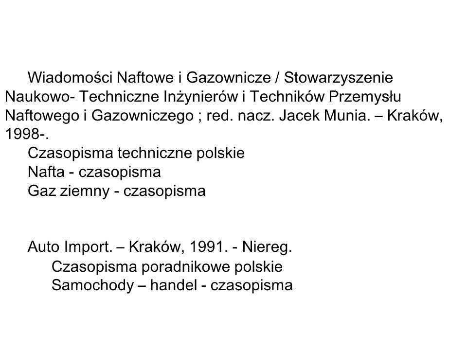Wiadomości Naftowe i Gazownicze / Stowarzyszenie Naukowo- Techniczne Inżynierów i Techników Przemysłu Naftowego i Gazowniczego ; red. nacz. Jacek Munia. – Kraków, 1998-.