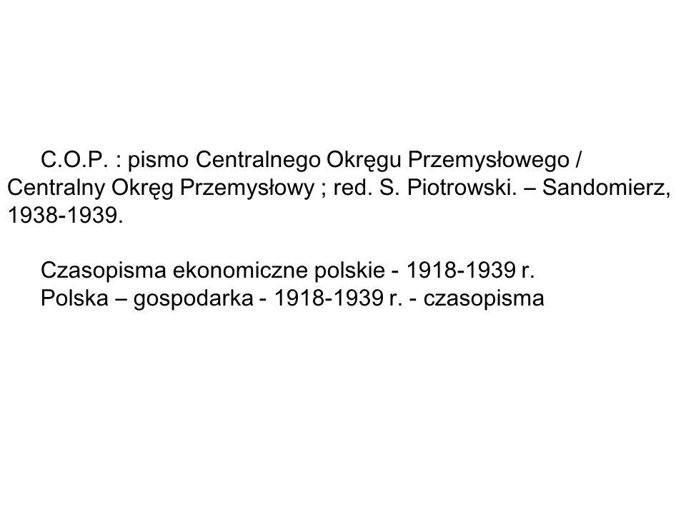 C.O.P. : pismo Centralnego Okręgu Przemysłowego / Centralny Okręg Przemysłowy ; red. S. Piotrowski. – Sandomierz, 1938-1939.
