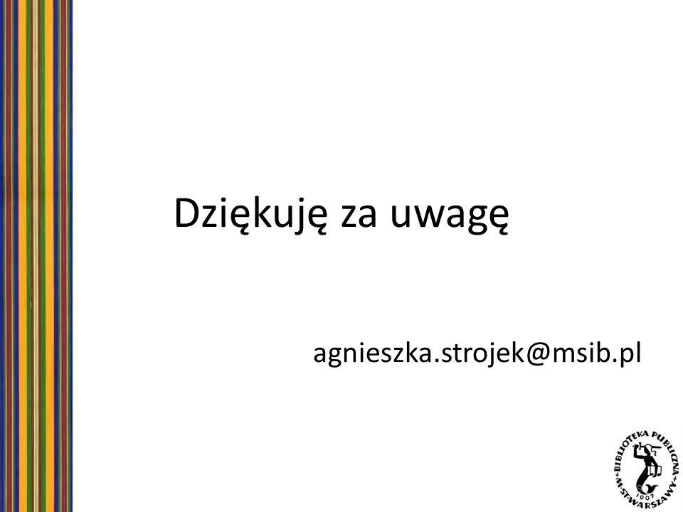 Dziękuję za uwagę agnieszka.strojek@msib.pl