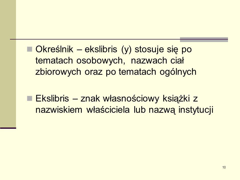 Określnik – ekslibris (y) stosuje się po tematach osobowych, nazwach ciał zbiorowych oraz po tematach ogólnych