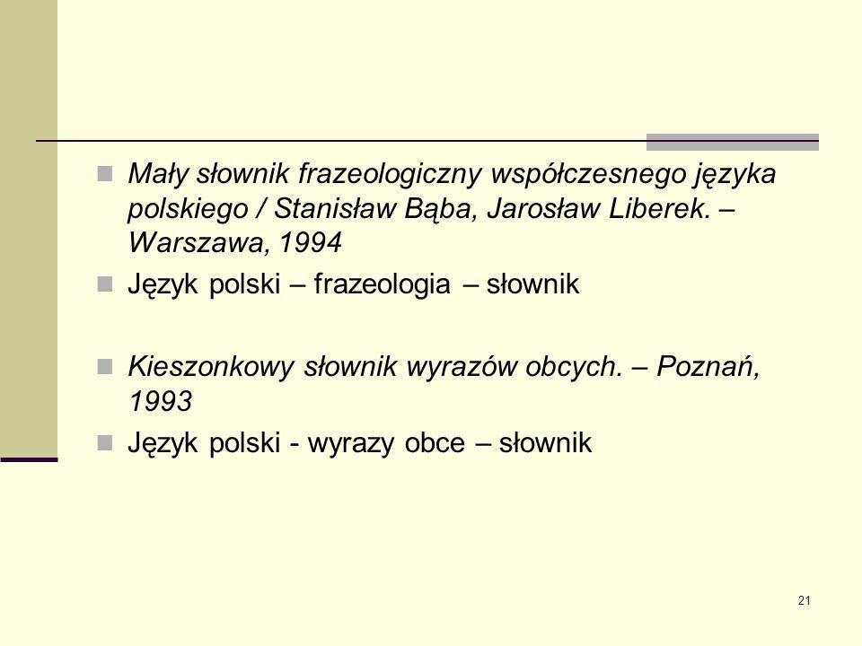 Mały słownik frazeologiczny współczesnego języka polskiego / Stanisław Bąba, Jarosław Liberek. – Warszawa, 1994