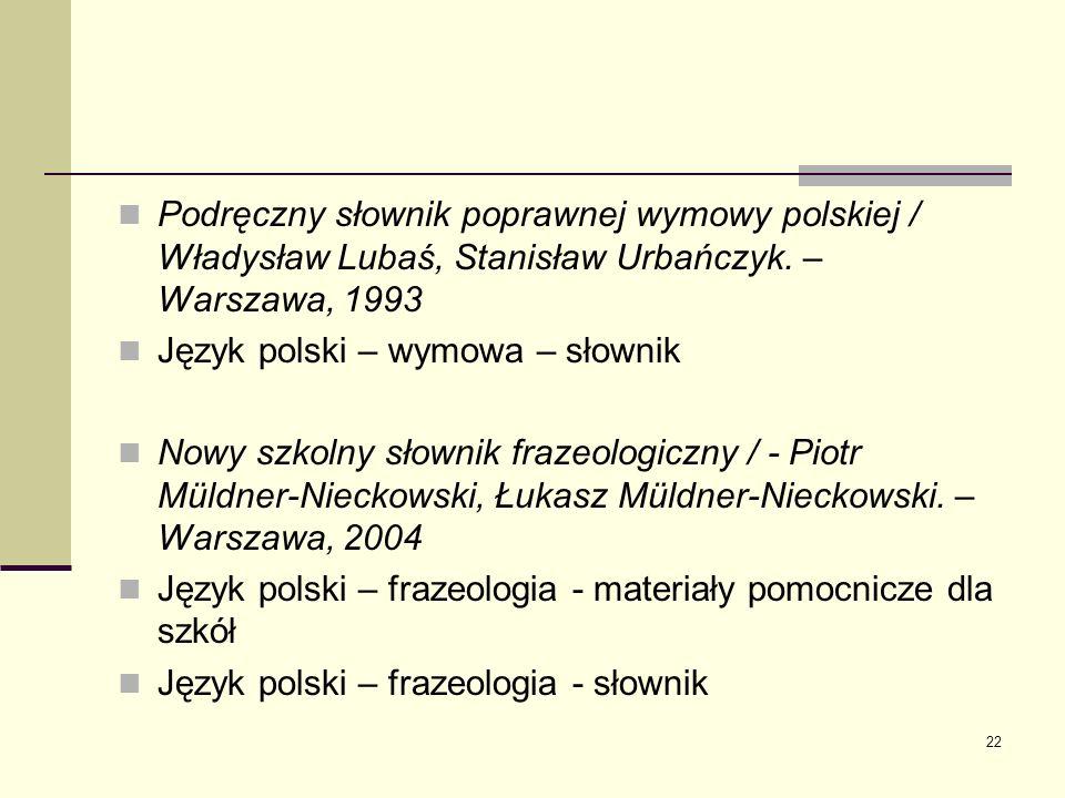 Podręczny słownik poprawnej wymowy polskiej / Władysław Lubaś, Stanisław Urbańczyk. – Warszawa, 1993