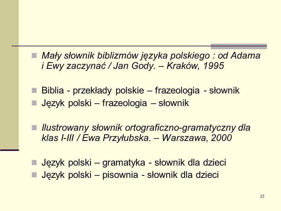 Mały słownik biblizmów języka polskiego : od Adama i Ewy zaczynać / Jan Gody. – Kraków, 1995
