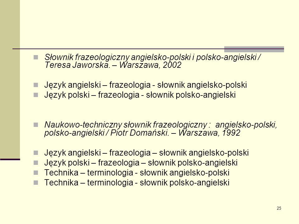 Słownik frazeologiczny angielsko-polski i polsko-angielski / Teresa Jaworska. – Warszawa, 2002