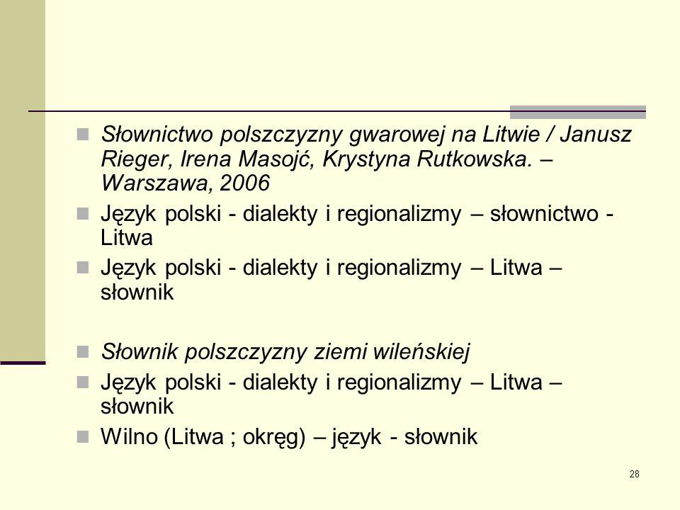 Słownictwo polszczyzny gwarowej na Litwie / Janusz Rieger, Irena Masojć, Krystyna Rutkowska. – Warszawa, 2006