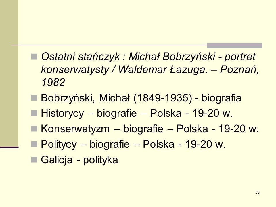 Ostatni stańczyk : Michał Bobrzyński - portret konserwatysty / Waldemar Łazuga. – Poznań, 1982